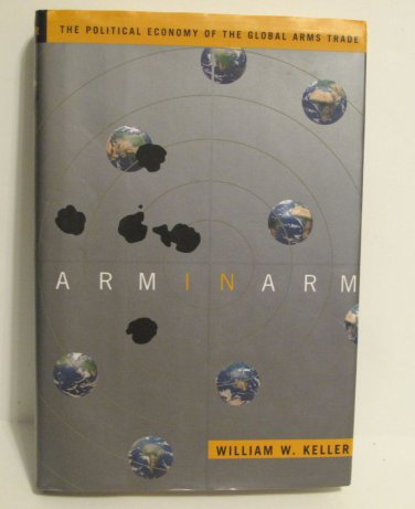 Arm in Arm : The Political Economy of the Global Arms Trade by Kenji Hakuta...