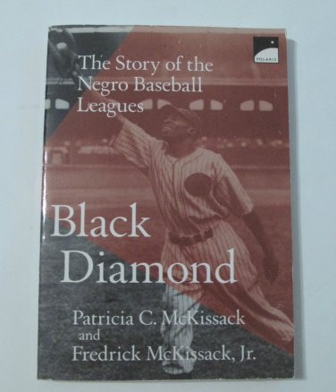 Black Diamond : The Story of the Negro Baseball Leagues by Fredrick, Jr....
