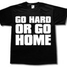 Go Hard Or Go Home T-Shirt I - Black