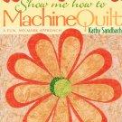 Show Me how to Machine Quilt - Kathy Sandbach - New