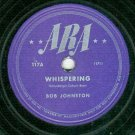 Bob Johnston   Whispering / The Very Thought Of You  ARA 117   78 rpm Record