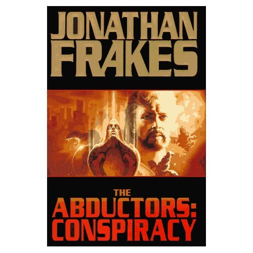 The Abductors: Conspiracy (Hardcover) by Jonathan Frakes, Dean Wesley Smith  ISBN-10: 0312862083