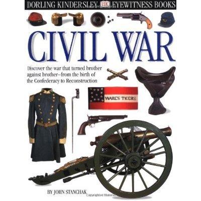 Eyewitness: Civil War [Hardcover] John Stanchack ISBN: 0316005916