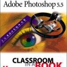 Adobe Photoshop 5.5 Classroom in a Book (Adobe) ISBN-10: 020165895X