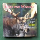 Uses for Mooses by Bill Sillike ISBN 0892724846