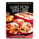 Make Now Serve Later Recipes Better Homes And Gardens Book