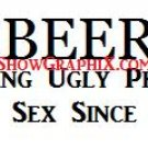BEER Helping Ugly People Have Sex Since 1816