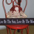 Live By The Sun, Love By The Moon - French Country Folk Art Shabby Wood Vinyl Sign / Shelf Sitter