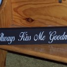 Always Kiss Me Goodnight Shelf Sitter Wood Vinyl Sign