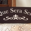 Que Sera Sera - Whatever Will Be Will Be - Wood Vinyl Sign Shelf Sitter