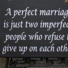A Perfect Marriage Imperfect People Refuse To Give Up On Each Other Wood Vinyl Sign