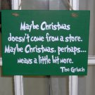 Maybe Christmas Doesn't Come From A Store The Grinch Wood Vinyl Sign