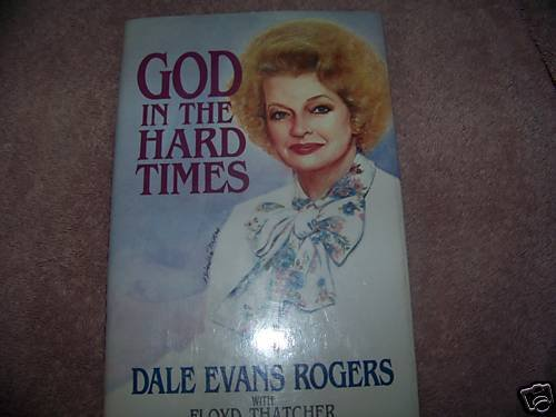 God in the Hard Times by Dale Evans Rogers