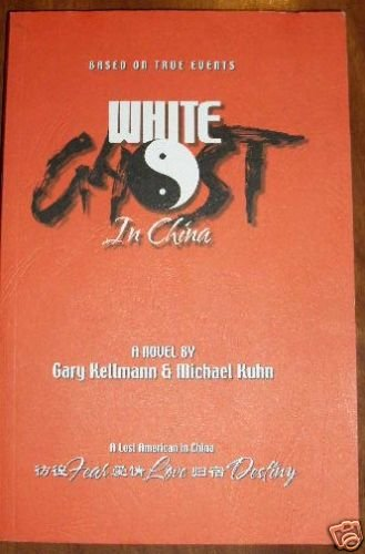 White Ghost in China: A Lost American In China 2008 1st