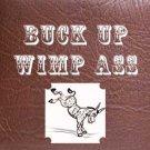 Buck Up Wimp Ass!