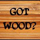 Got Wood?