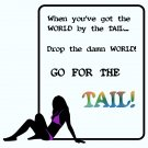 Got the world by the Tail