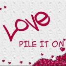 LOVE - Pile it on