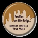 Families are like fudge sweet with a few nuts