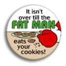 It isn't over till the fat man eats your cookies