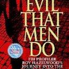 The Evil That Men Do  Roy Hazelwood pb books