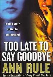 books Too Late to Say Goodbye by Ann Rule 2007