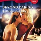 Beyond Daring by Kathleen O'Reilly (2007, Paperback)