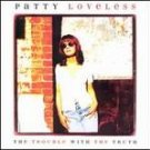 Patty Loveless - Trouble with the Truth