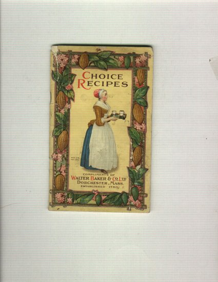 Walter Baker & Co.  Choice Recipes 1912  Booklet