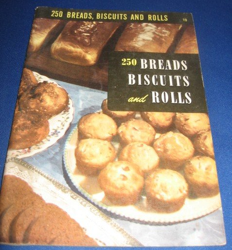 250 Breads Biscuits and Rolls Recipes Number 19 cookbook