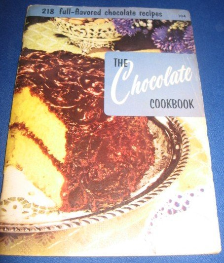 The Chocolate Cookbook 218 full flavored chocolate Recipes Number 104 cookbook