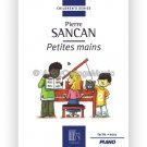 Pierre Sancan: Petites Mains (by Small Hands) - Children's Series (Easy Piano Classical Songbook)