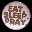 Eat Sleep Pray on Pink Background, One Inch Religious Button Badge Pin - 1172