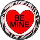 Be Mine with Zebra Background, Valentine's Day 1 Inch Pinback Button Badge - 6017