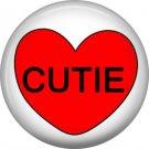 Cutie, Valentine's Day 1 Inch Pinback Button Badge - 6016
