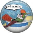 Good Morning, Talking Birds 1 Inch Button Badge Pin Back - 4002