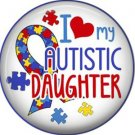 I Love my Autistic Daughter, Autism Awareness 1 Inch Pinback Button Badge - 6024