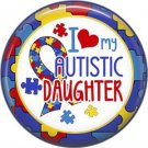 I Love my Autistic Daughter with Puzzle Border, Autism Awareness 1 Inch Pinback Button Badge - 6023