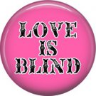 Wild Love Pink Love is Blind Valentine's Day 1 Inch Pinback Button Badge Pin - 2154