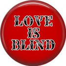 Wild Love Red Love is Blind Valentine's Day 1 Inch Pinback Button Badge Pin - 2163