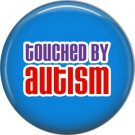 Touched by Autism on Blue, Autism Awareness 1 Inch Pinback Button Badge Pin - 0499