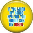 Think My Hands Are Full You Should See My Heart, Autism Awareness 1 Inch Button Badge Pin - 0504