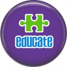 Educate on Purple, Autism Awareness 1 Inch Button Badge Pin - 0507