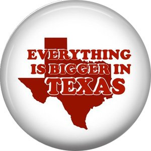 Everything is Bigger in Texas, 1 Inch Texas Pride Pinback Button - 0807