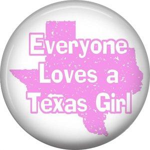 Everyone Loves a Texas Girl, Texas Pride 1 Inch Pinback Button Badge Pin - 0794
