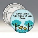 Your Choice or Custom 3.50 Inch Pinback Button Badge Pin