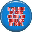 If You Think My Hands Are Full on Blue, Awareness 1 Inch Button Badge Pin - 0517