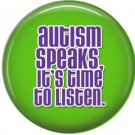 Autism Speaks it's Time To Listen on Green, Awareness 1 Inch Button Badge Pin - 0519
