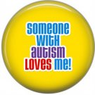 Someone With Autism Loves Me!, Awareness 1 Inch Button Badge Pin - 0522