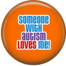 Someone with Autism Loves Me on Orange, Autism Awareness 1 Inch Button Badge Pin - 0533